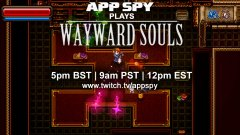 AppSpy Plays: Wayward Souls (5pm BST | 9am PST | 12pm EST)